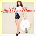 jennifer-lopez-aint-your-mama-rnb_mag