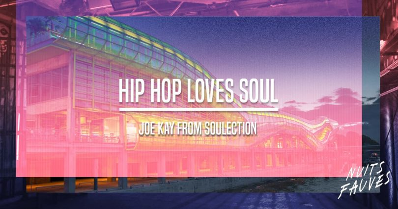 Hip Hop Loves Soul x Joe Kay Soulection - Nuits Fauves - KLASmag - RnbMag